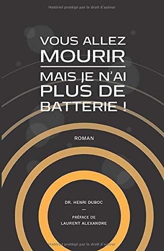 Read more about the article Chroniques 2018  Vous allez mourir mais je n'ai plus de batterie de Henri Duboc
