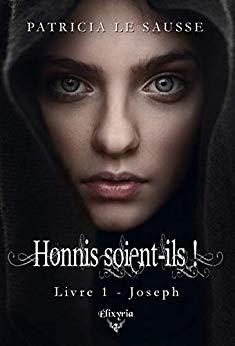 Read more about the article Chroniques 2018  Honnis soient-ils ! Livre 1 – Joseph de Patricia Le Sausse