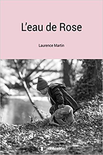 Read more about the article Chroniques 2019  L'eau de Rose de Laurence Martin