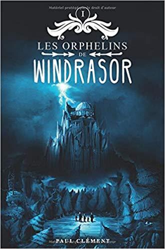 Chroniques 2019  Les orphelins de Windrasor, Tome 1 de Paul Clément