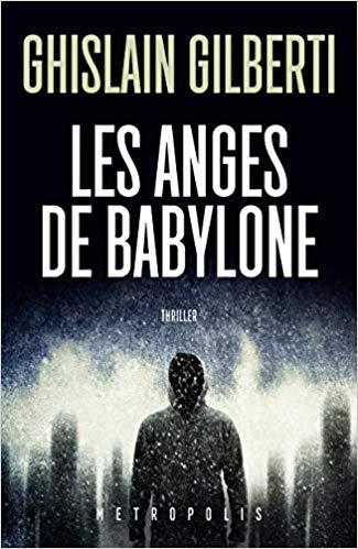 Read more about the article Chroniques 2019  Les Anges de Babylone de Ghislain Gilberti