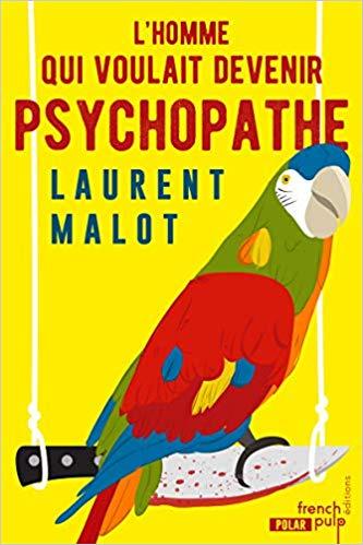 Chroniques 2020  L'homme qui voulait devenir psychopathe de Laurent Malot