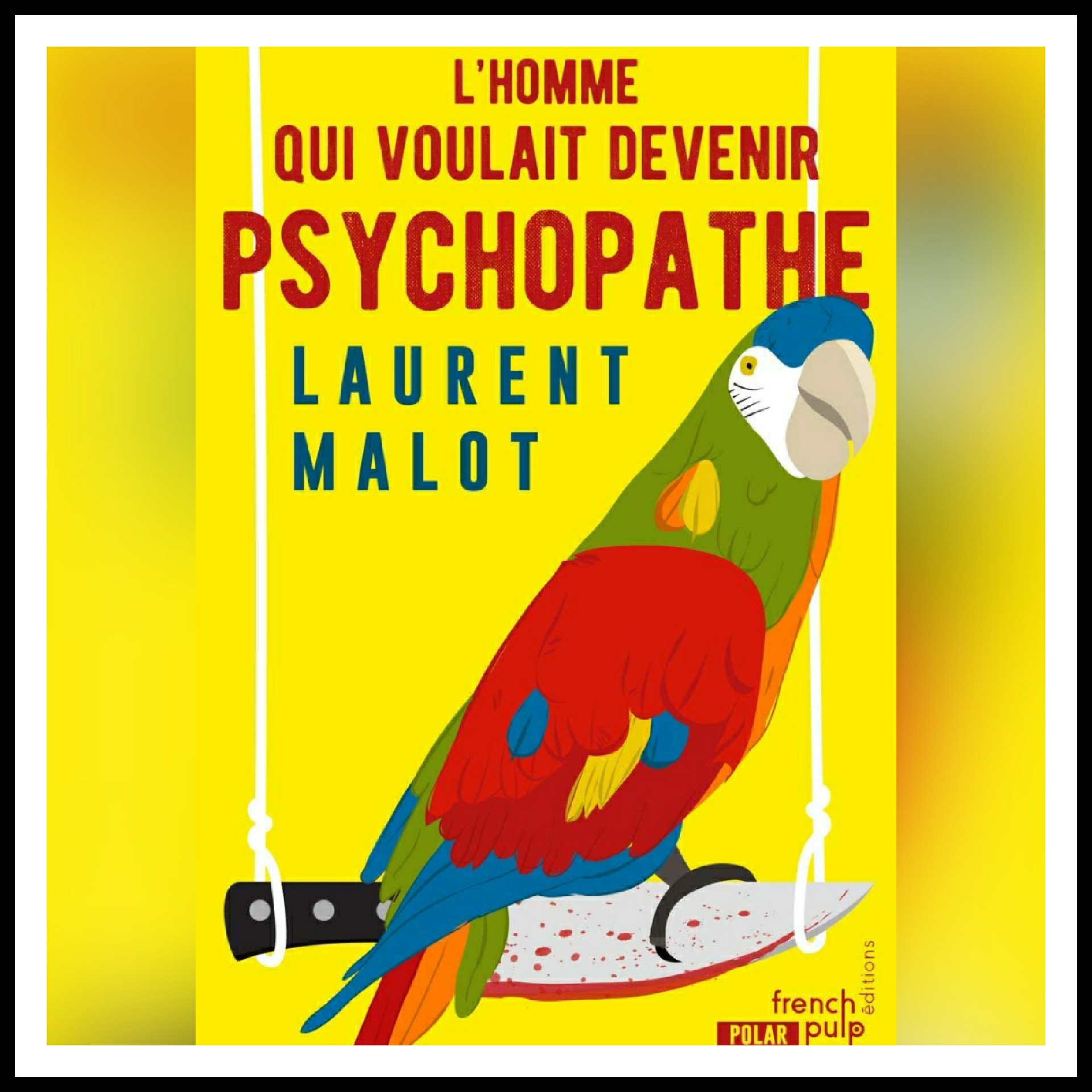 Read more about the article Chroniques 2020 \ L'homme qui voulait devenir psychopathe de Laurent Malot