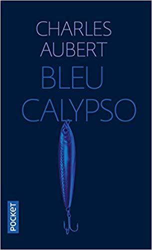 Read more about the article Chroniques 2020  Bleu Calypso de Charles Aubert