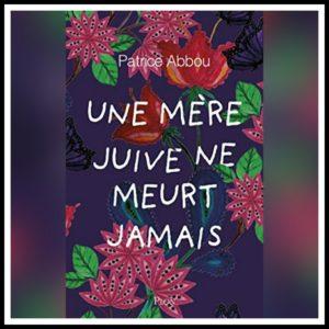 Chroniques 2020 \ Une mère juive ne meurt jamais de Patrice Abbou