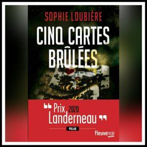 Read more about the article Chroniques 2020 \ Cinq cartes brûlées de Sophie Loubière