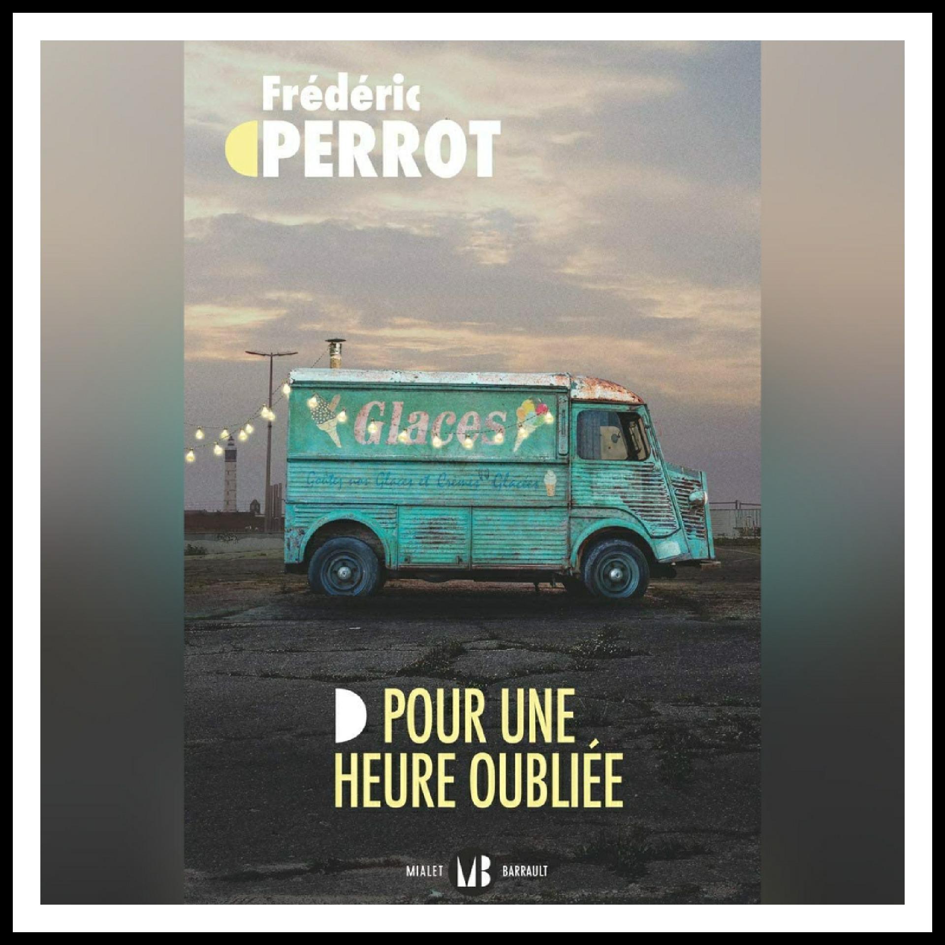 Chroniques 2021 \ Pour une heure oubliée de Frédéric Perrot