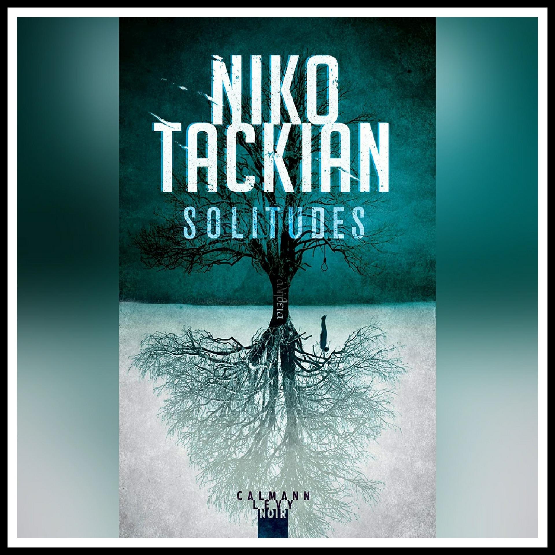 Read more about the article Chroniques 2021 \ Solitudes de Niko Tackian