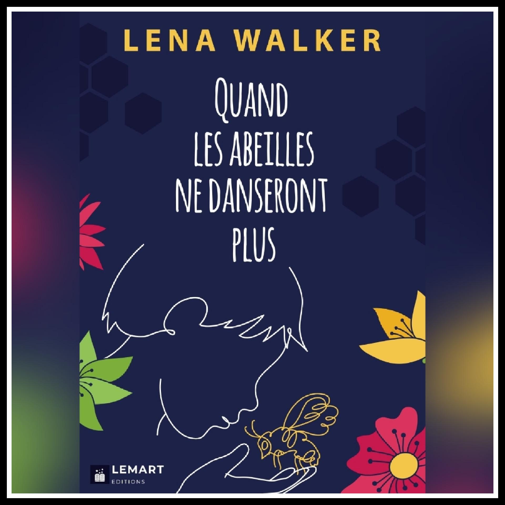 Chroniques 2021 \ Quand les abeilles ne danseront plus de Lena Walker
