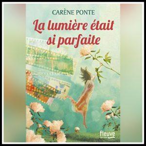 Read more about the article Chroniques 2021 \ La lumière était si parfaite de Carène Ponte