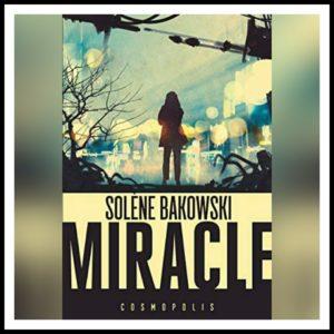 Read more about the article Chroniques 2019 \ Miracle de Solène Bakowski