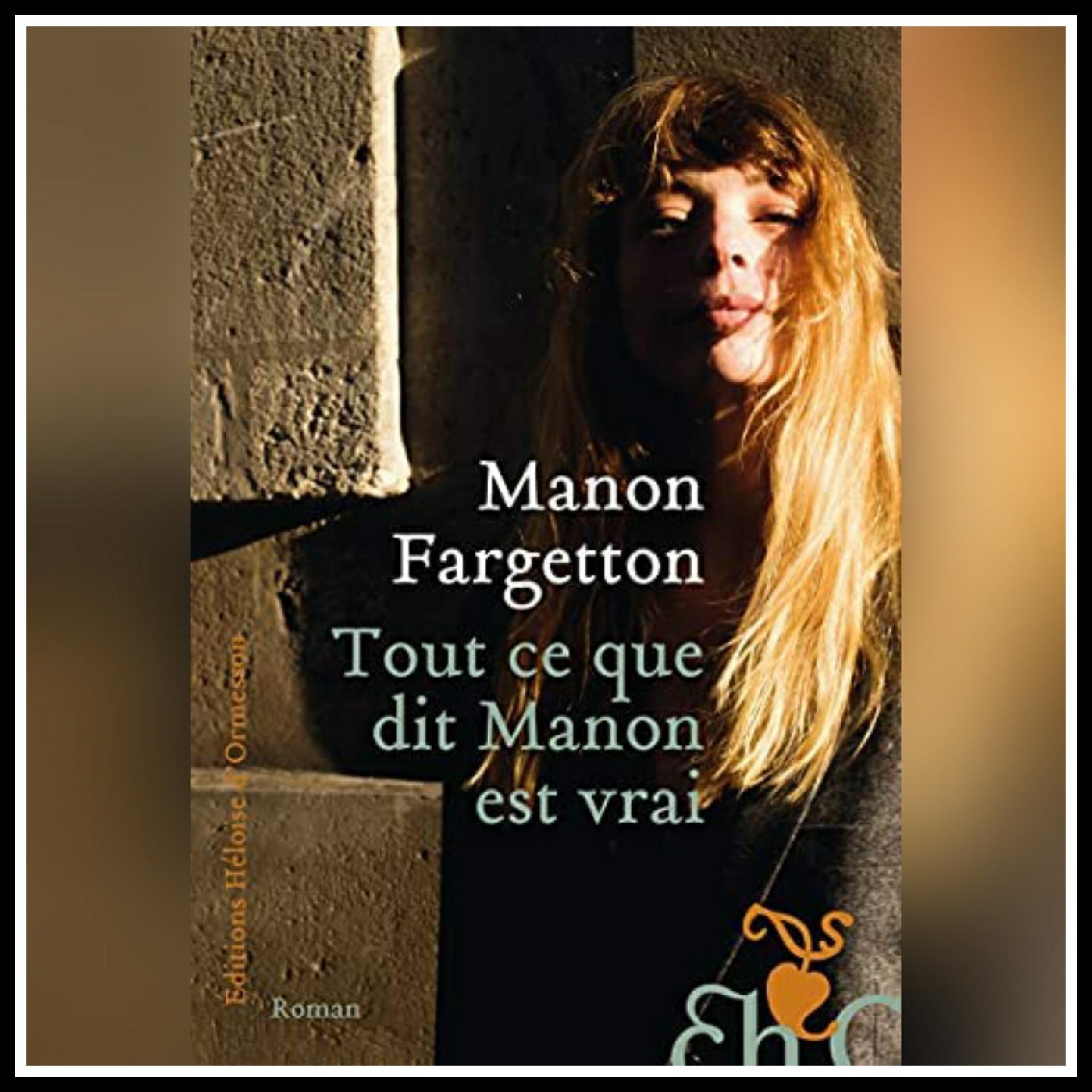 Read more about the article Chroniques 2021 \ Tout ce que dit Manon est vrai de Manon Fargetton