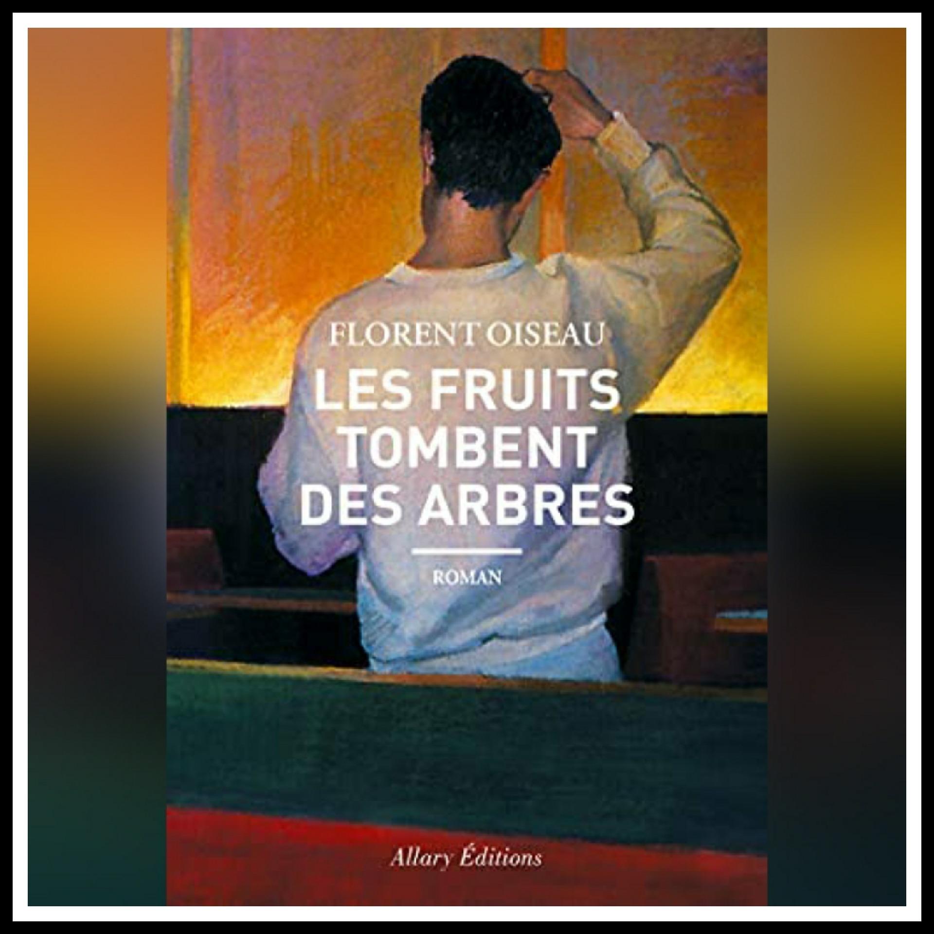 Read more about the article Chroniques 2021 \ Les fruits tombent des arbres de Florent Oiseau