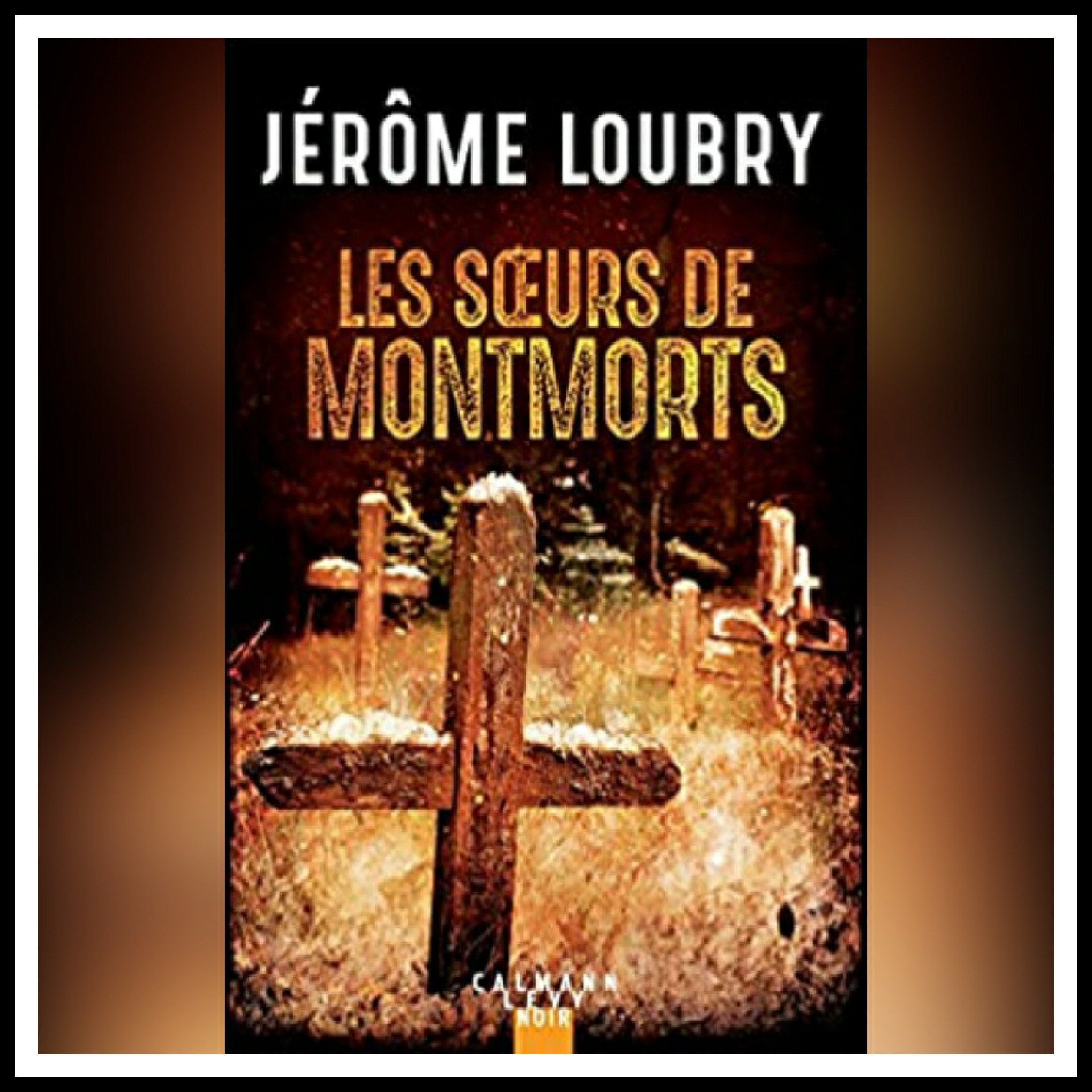 Read more about the article Chroniques 2021 \ Les sœurs de Montmorts de Jérôme Loubry