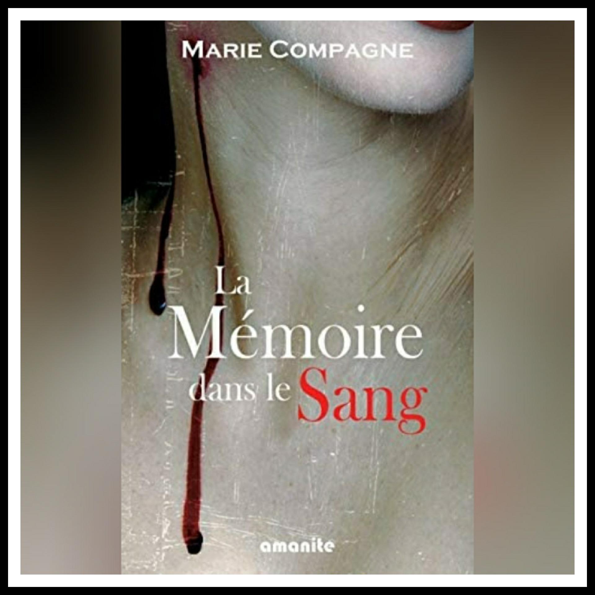 Read more about the article Chroniques 2021 \ La mémoire dans le sang de Marie Compagne