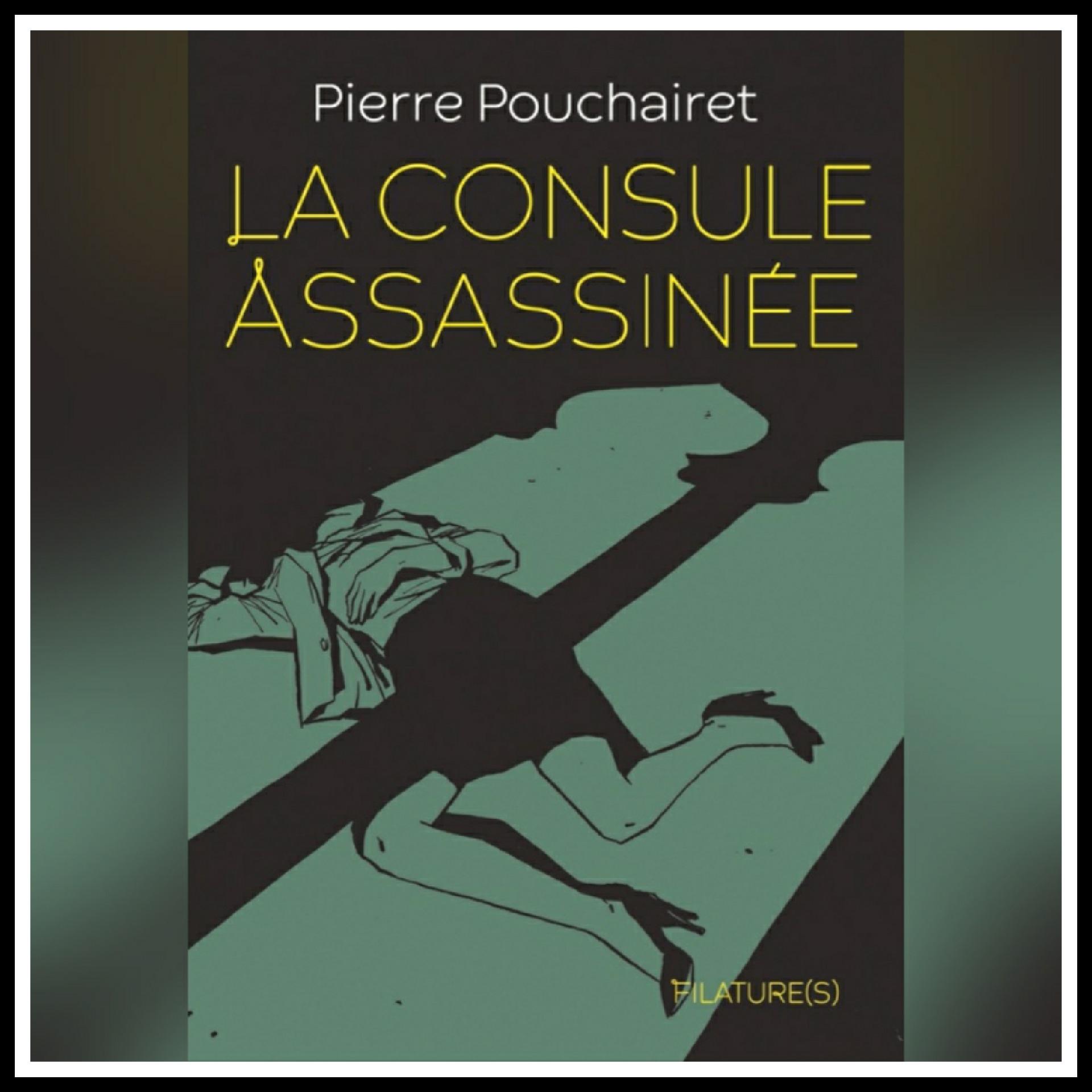 Read more about the article Chroniques 2021 \ La Consule assassinée de Pierre Pouchairet