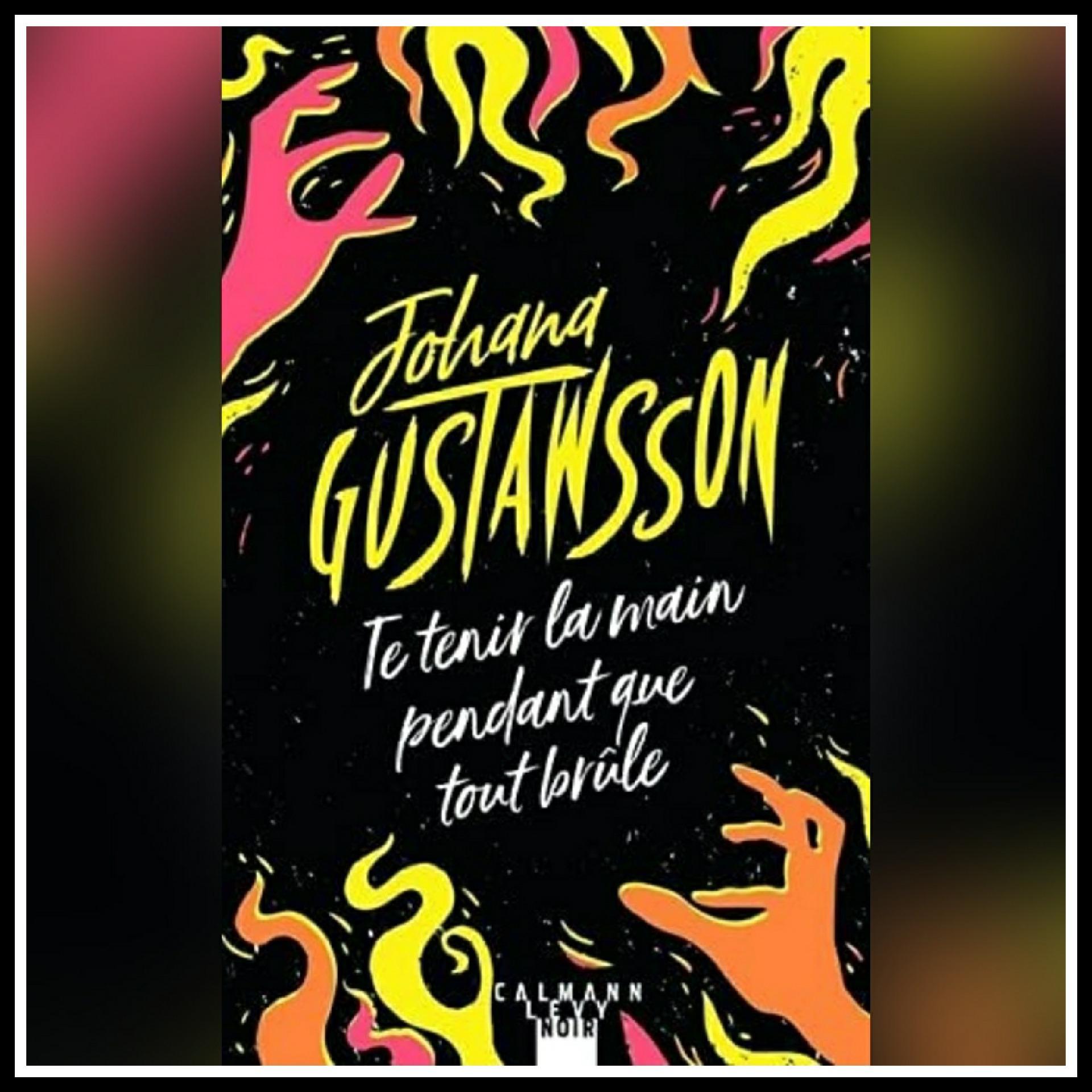 Read more about the article Chroniques 2021 \ Te tenir la main pendant que tout brûle de Johana Gustawsson